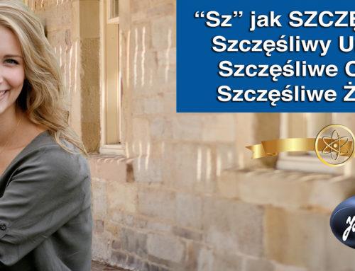 """""""SZ"""" jak SZCZĘŚCIE: Szczęśliwy Umysł, Szczęśliwe Ciało, Szczęśliwe Życie"""