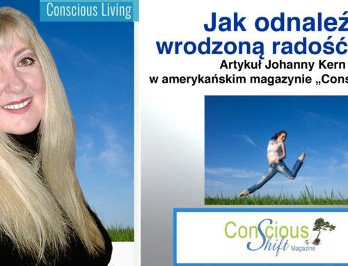 """Jak odnaleźć wrodzoną radością życia! – artykuł Johanny Kern w amerykańskim magazynie """"Conscious Shfit"""""""