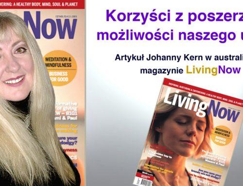 """Korzyści z poszerzania możliwości naszego umysłu – – artykuł Johanny Kern w australijskim magazynie """"LivingNow"""""""