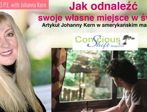 """Jak odnaleźć swoje własne miejsce w świecie – artykuł Johanny Kern w amerykańskim magazynie """"Conscious Shfit"""""""